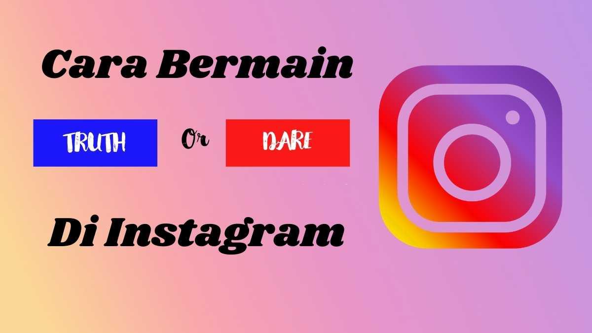 Cara Main Truth Or Dare Di Instagram