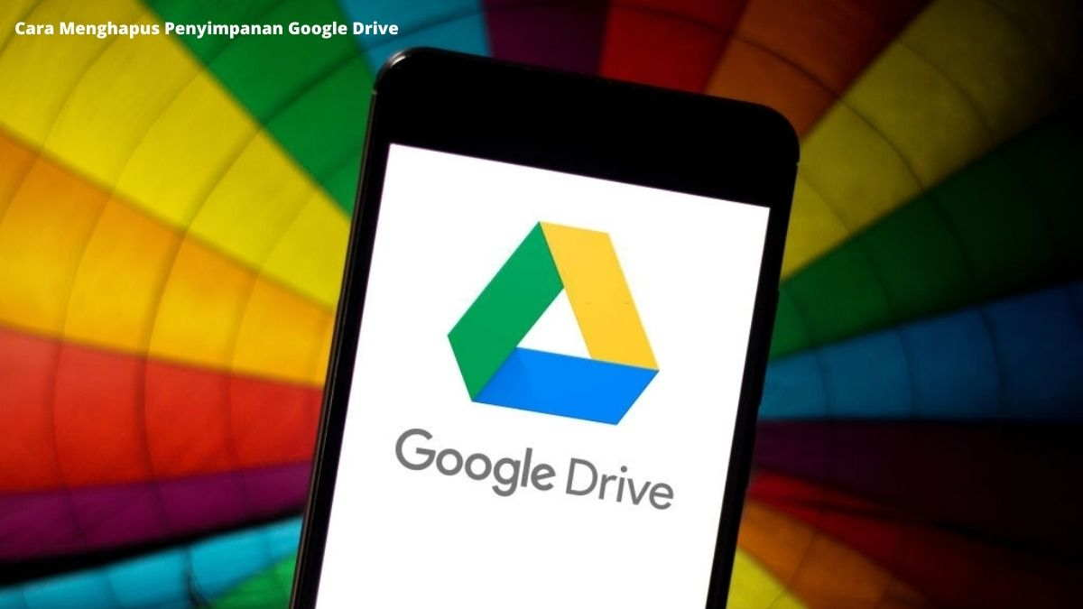Cara Menghapus Penyimpanan Google Drive