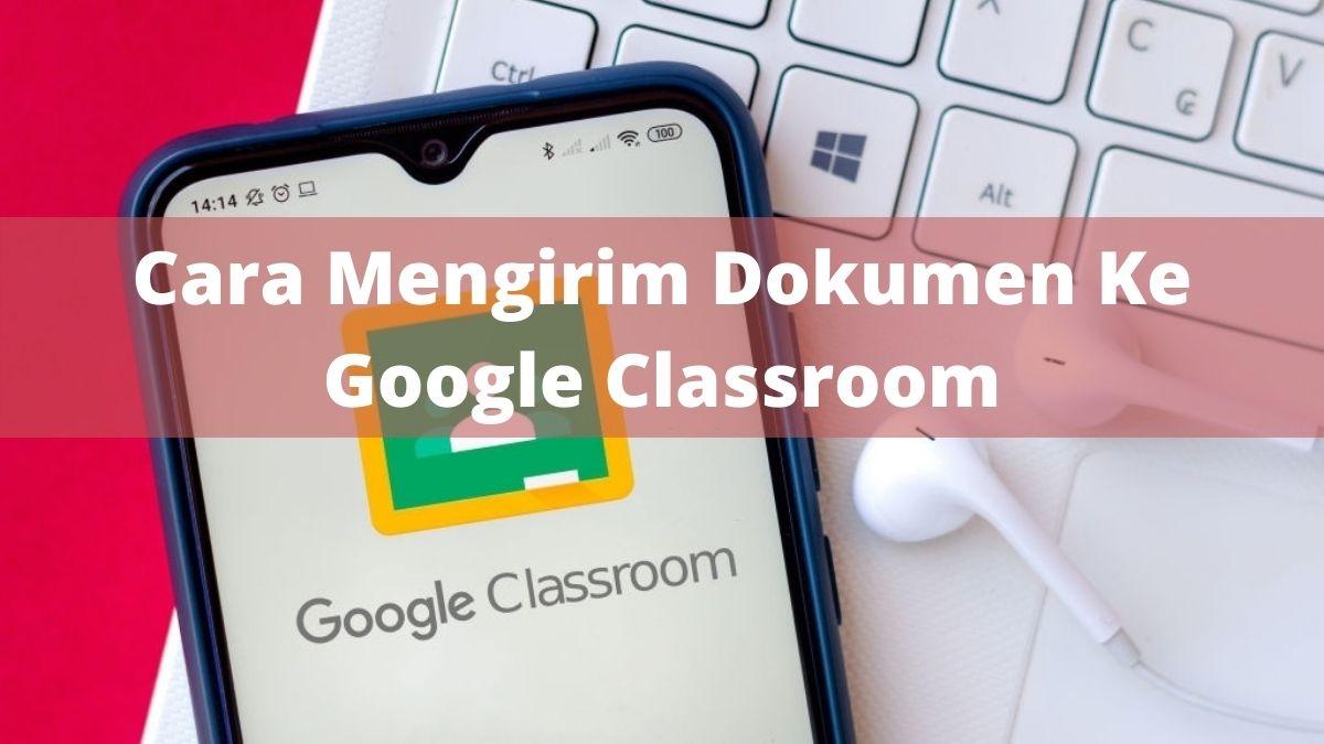 Cara Mengirim Dokumen Ke Google Classroom