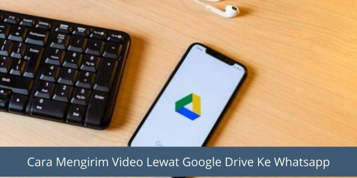 Cara Mengirim Video Lewat Google Drive Ke Whatsapp