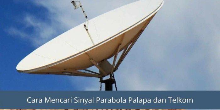 cara mencari sinyal parabola palapa dan telkom
